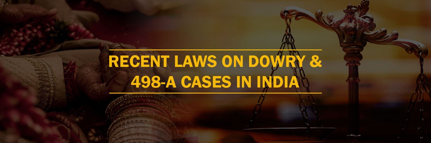 Recent Laws on Dowry & 498-A cases in India