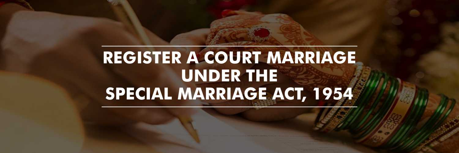Register a Court Marriage Under The Special Marriage Act, 1954