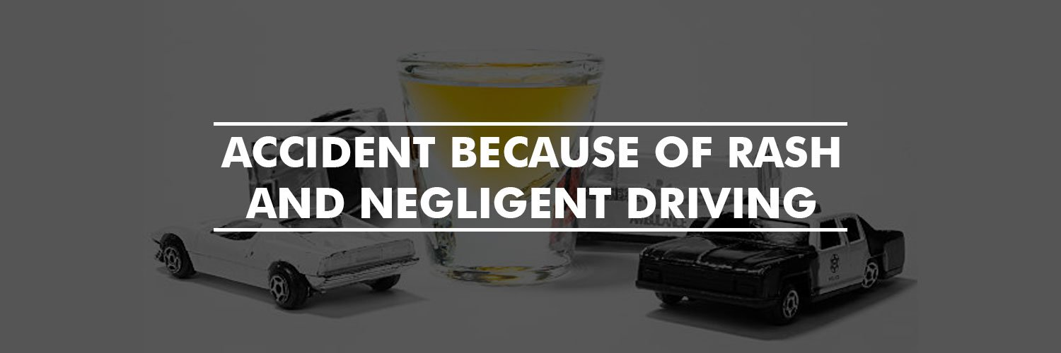 Accident Because of Rash and Negligent Driving