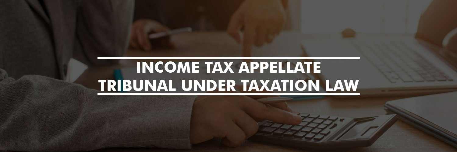 Income Tax Appellate Tribunal under Taxation Law