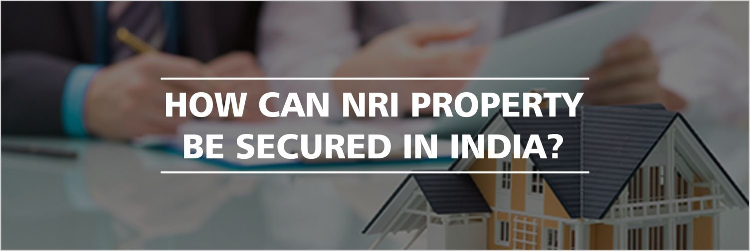 How can NRI Property be secured in India?
