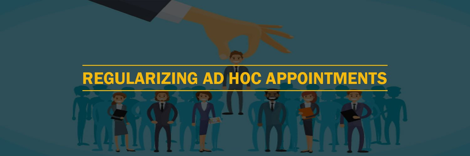 REGULARIZING AD HOC APPOINTMENTS