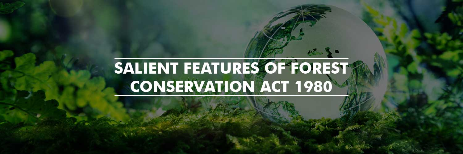 Salient Features of Forest Conservation Act 1980
