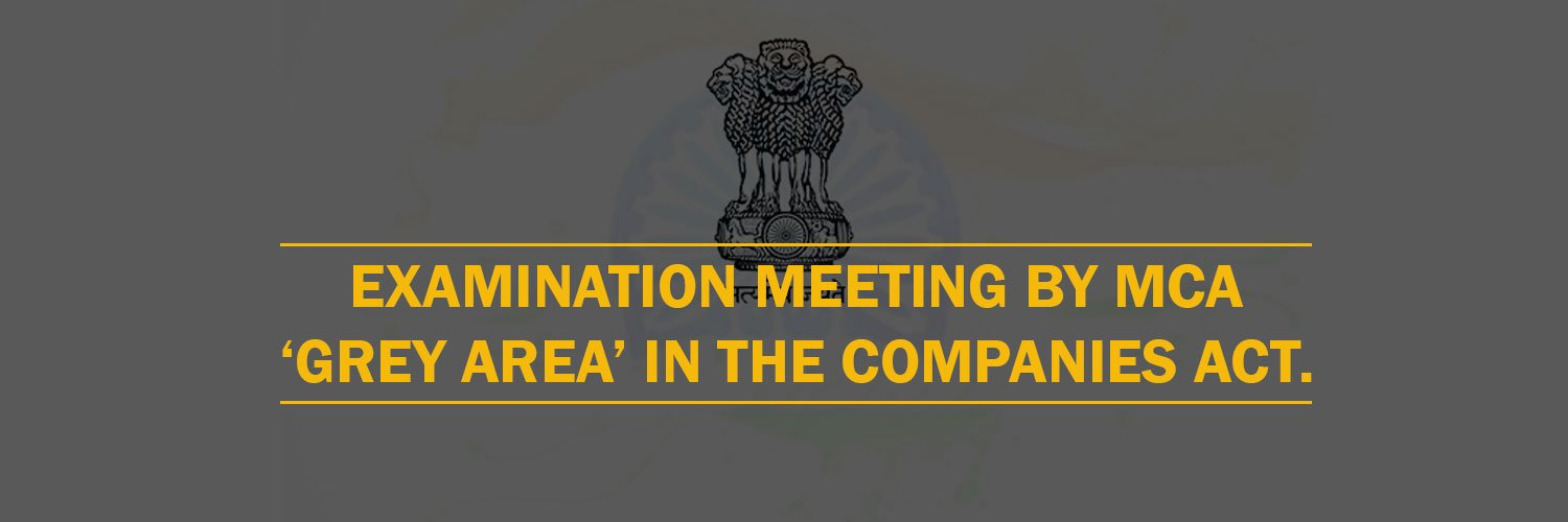 Examination meeting by MCA – 'Grey Area' in the Companies Act.