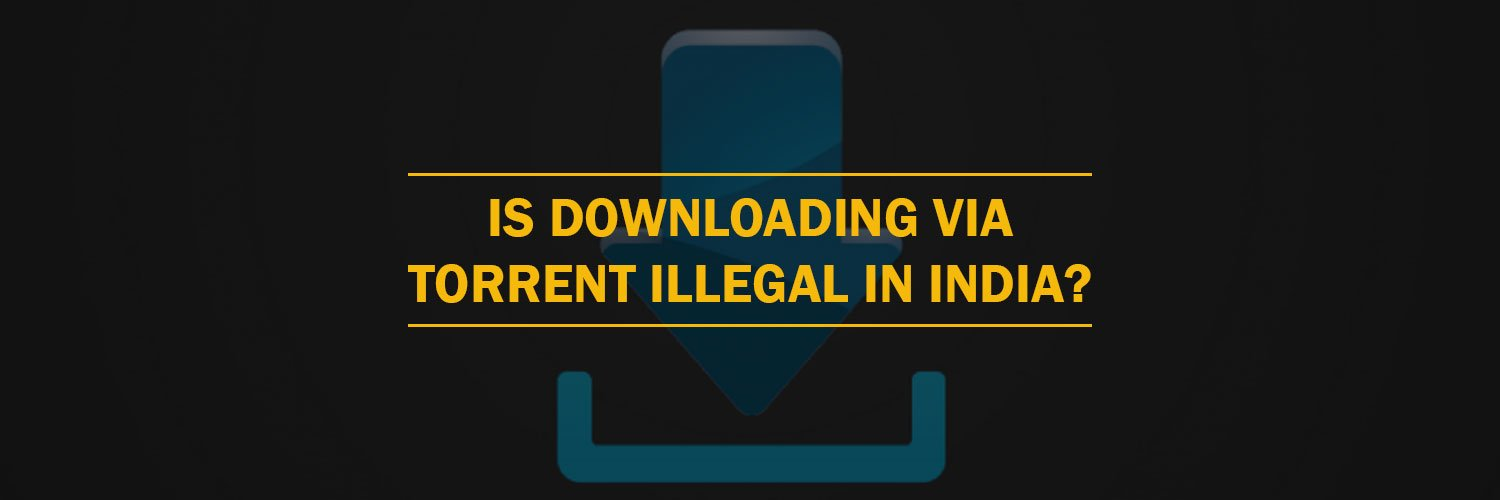 Is downloading via torrent illegal in India?