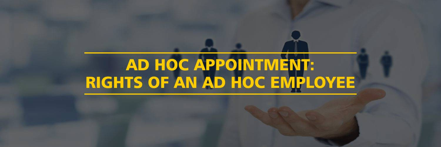 Ad Hoc Appointment: Rights of an Ad Hoc Employee