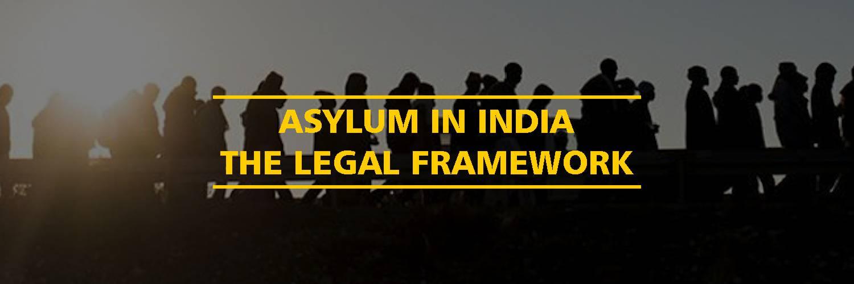 Asylum in India – The Legal Framework