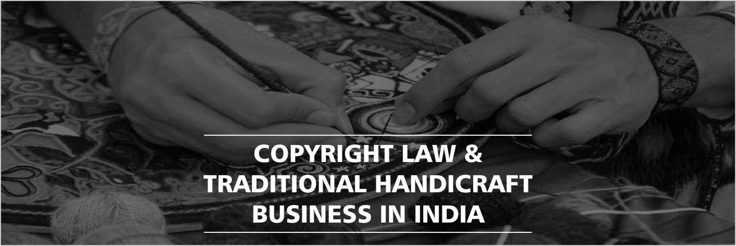 Copyright Law : Its Implications on Protection of Traditional Handicrafts in India