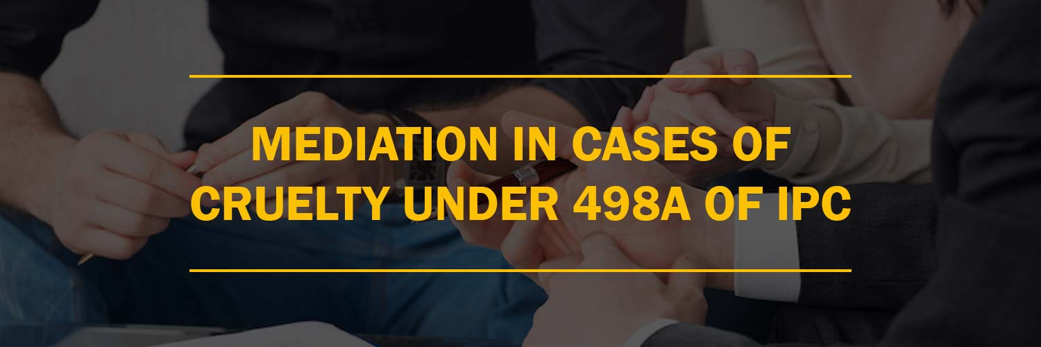 Mediation In Cases of Cruelty Under 498A of IPC