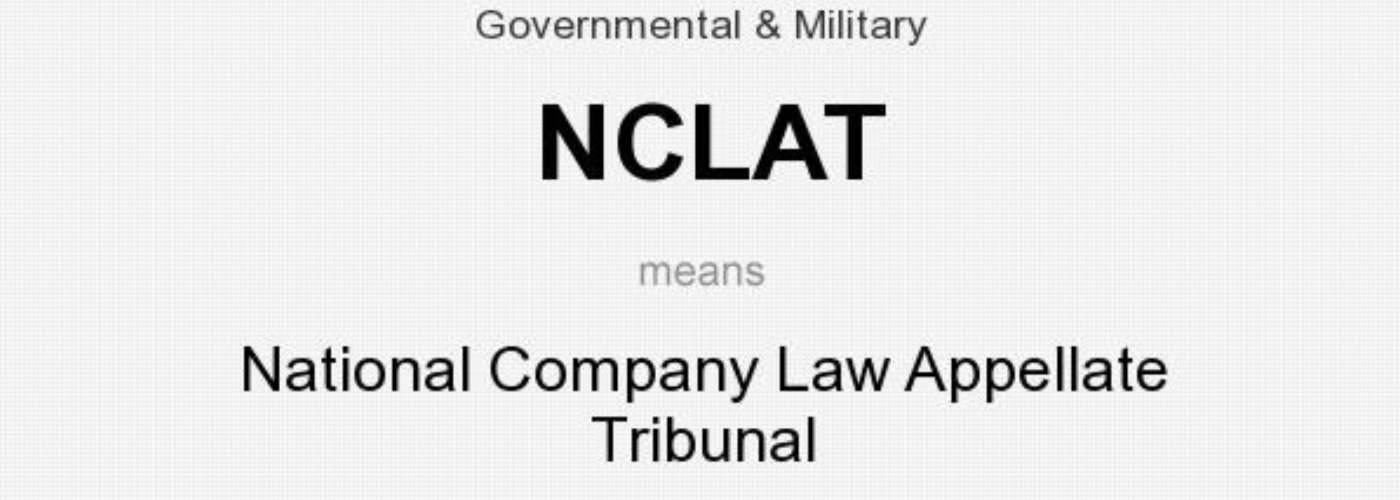 The Power of National Company Law Appellate Tribunal (NCLAT) in Appeal