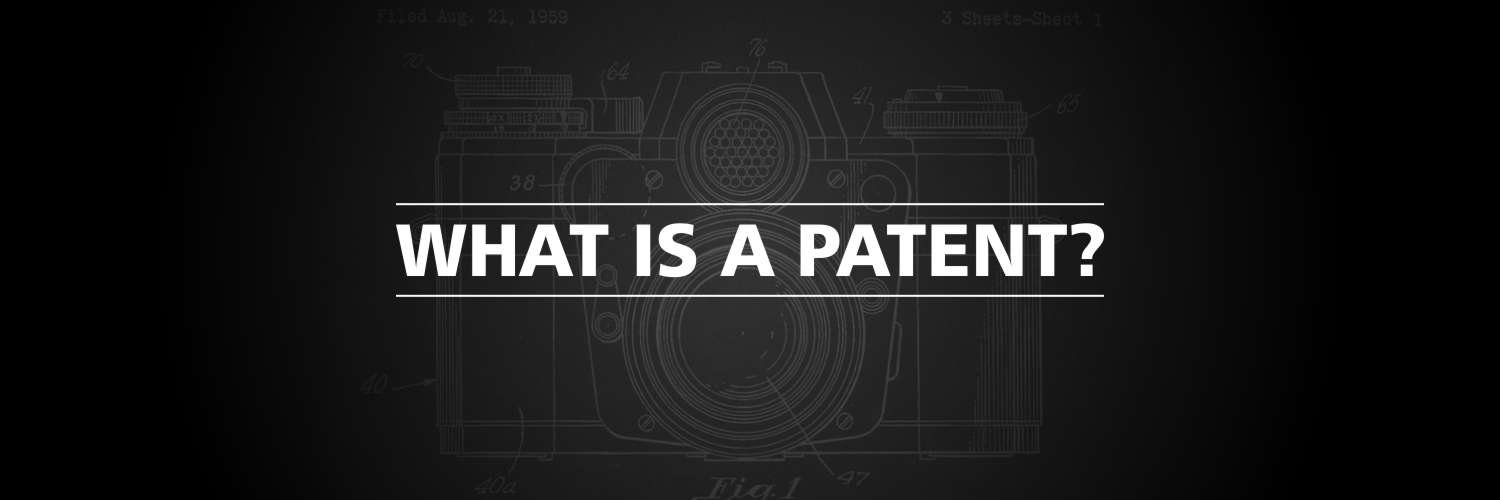 Patents – What is a Patent?