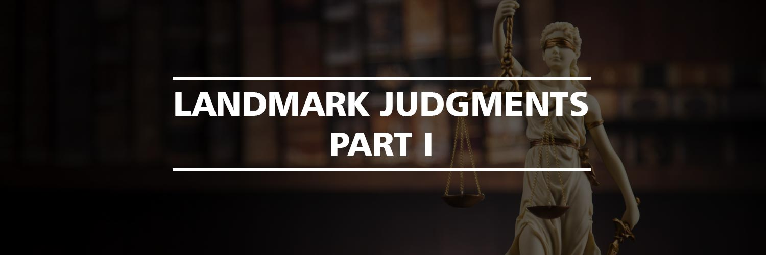 Landmark Judgments which changed the Indian Legal System: Part I