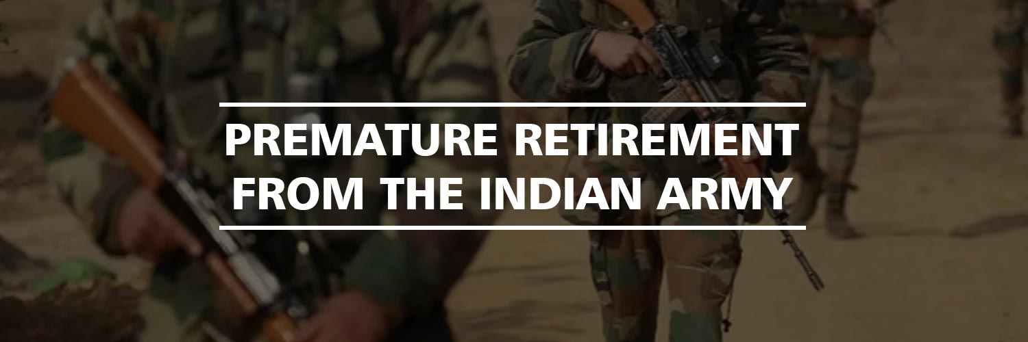 Premature Retirement from the Indian Army