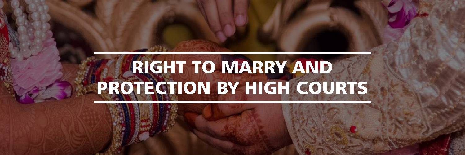 Right To Marry and Protection by High Courts