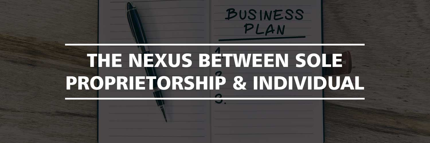 The nexus between Sole Proprietorship and Individual