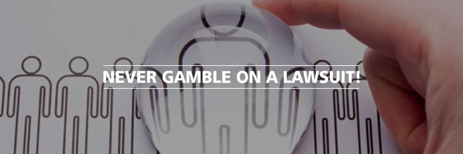 Never Gamble On a Lawsuit!