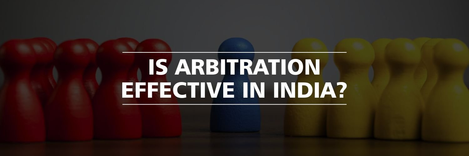Is Arbitration effective in India?