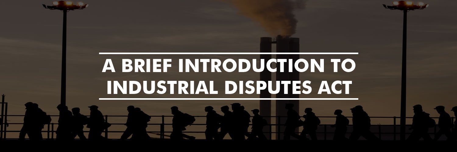 A Brief Introduction To Industrial Disputes Act