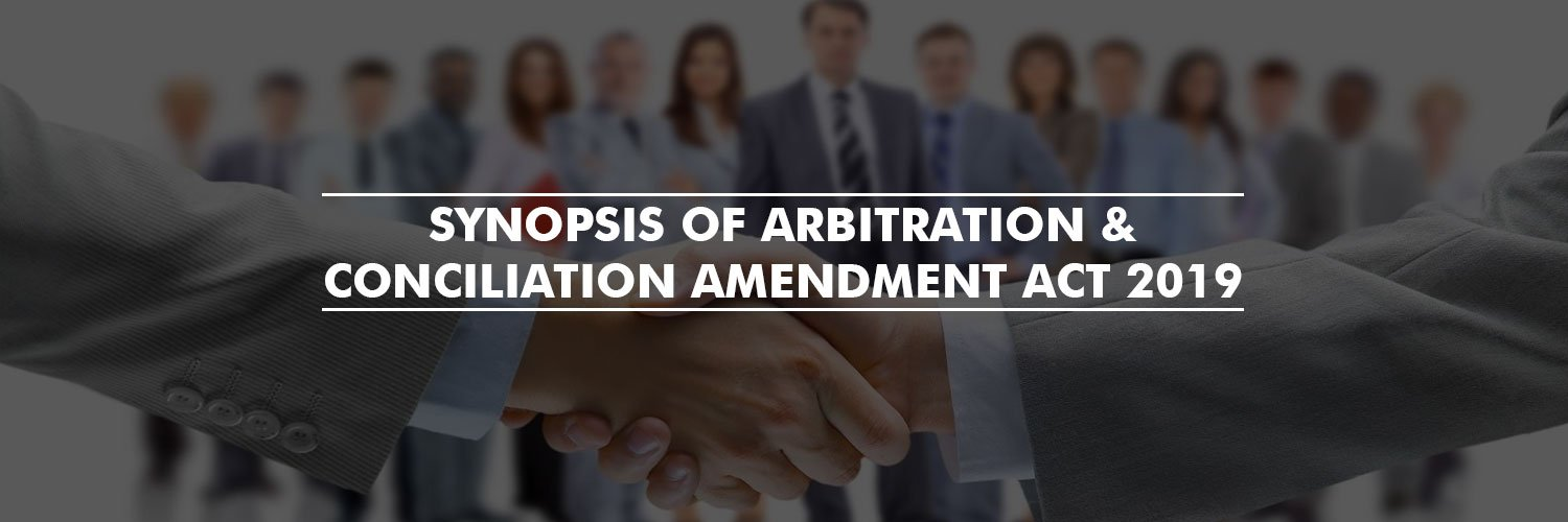 Synopsis of Arbitration & Conciliation Amendment Act 2019