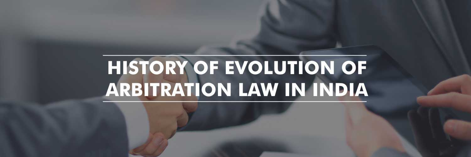 History of Evolution of Arbitration Law in India