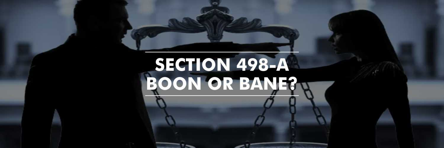 Section 498-A Boon Or Bane?