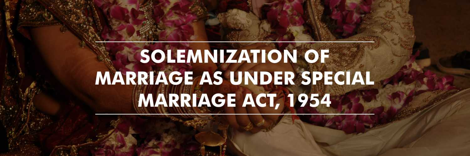 Solemnization of Marriage as under Special Marriage Act, 1954