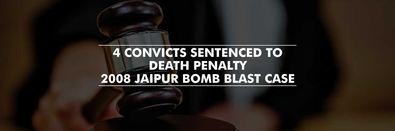 4 convicts sentenced to death penalty – 2008 Jaipur bomb blast case