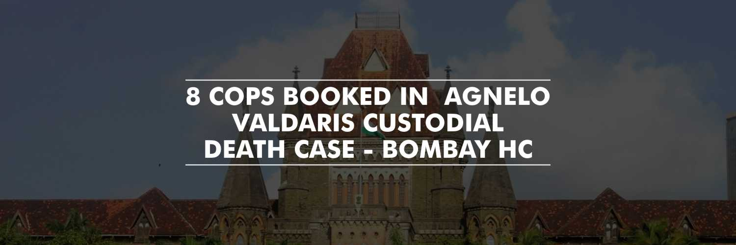 Bombay High Court Directs to Detain the Cops Involved in Valdaris Custodial Murder