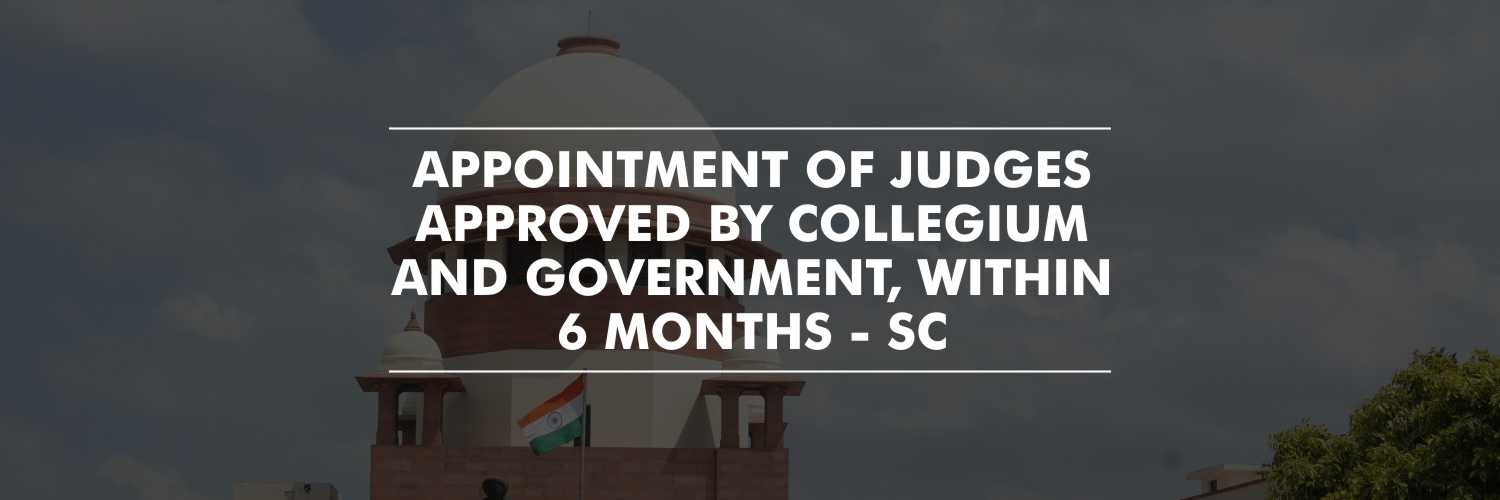 Supreme Court Urge the Appointment of Judges Approved by the Collegium and the Government Within Six Month