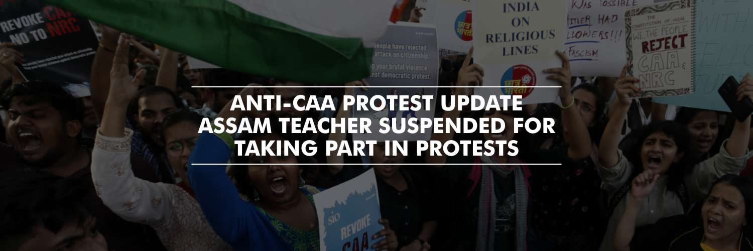 Assam school teacher suspended for taking part in anti – CAA protests