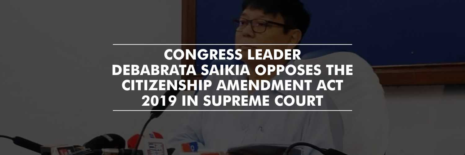Assam Opposition Leader Challenges the CAA, 2019 In Supreme Court