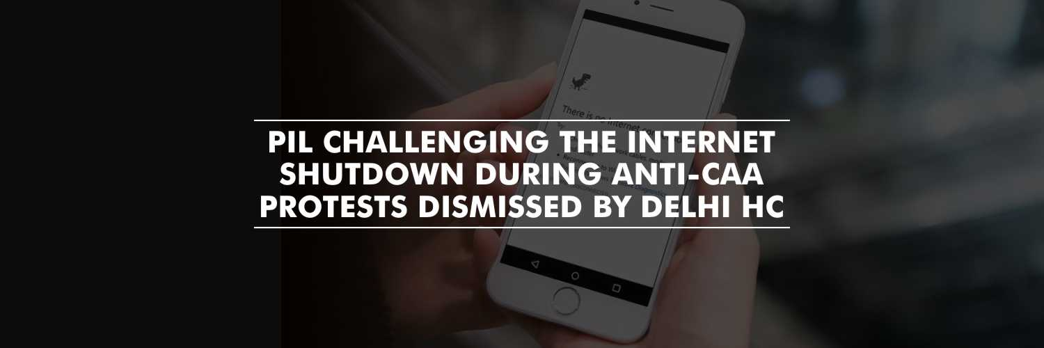 Delhi High Court Dismissed the Pleas Challenging the Internet Shutdown