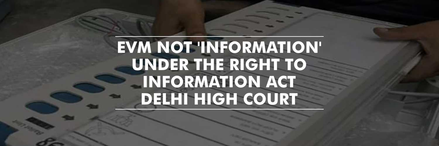 Electronic Voting Machines Cannot be Considered as 'Information' Under RTI Act – Delhi High Court
