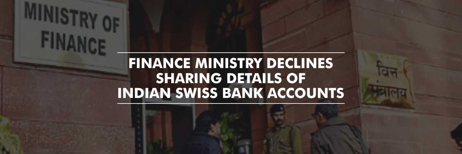 Finance Ministry declines to share Indian Swiss Bank Accounts details