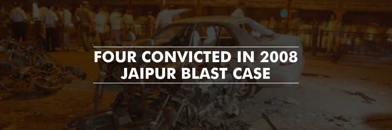 Four Convicted and One Acquitted in 2008 Jaipur Serial Blast Case
