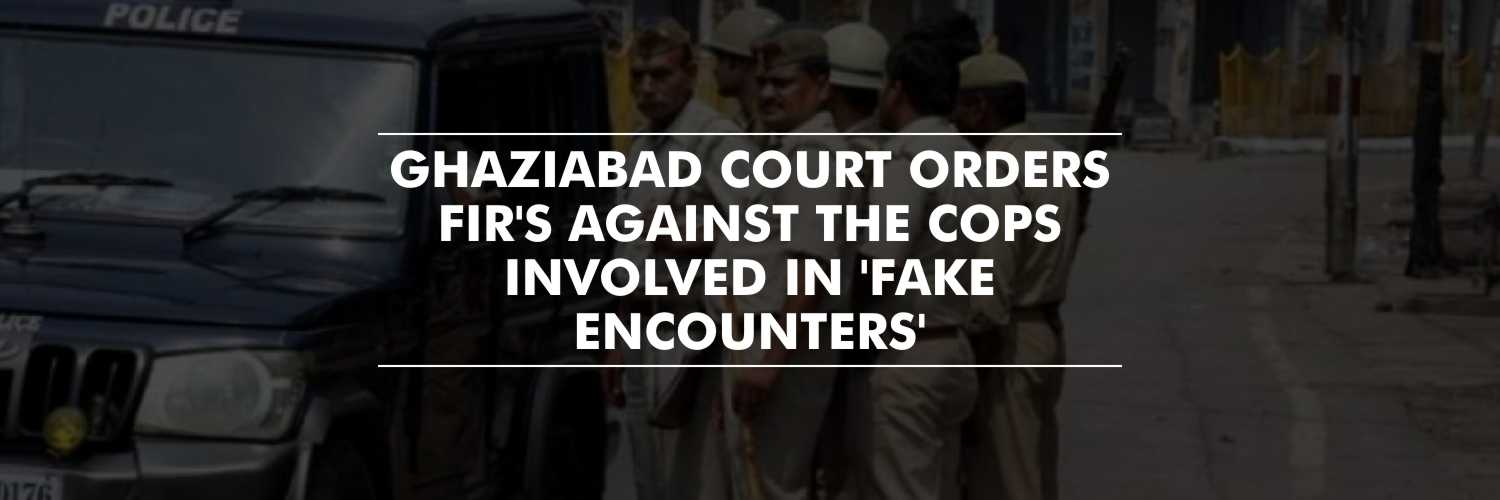 FIR against 12 Cops in 'Fake' Encounters – Ghaziabad Court