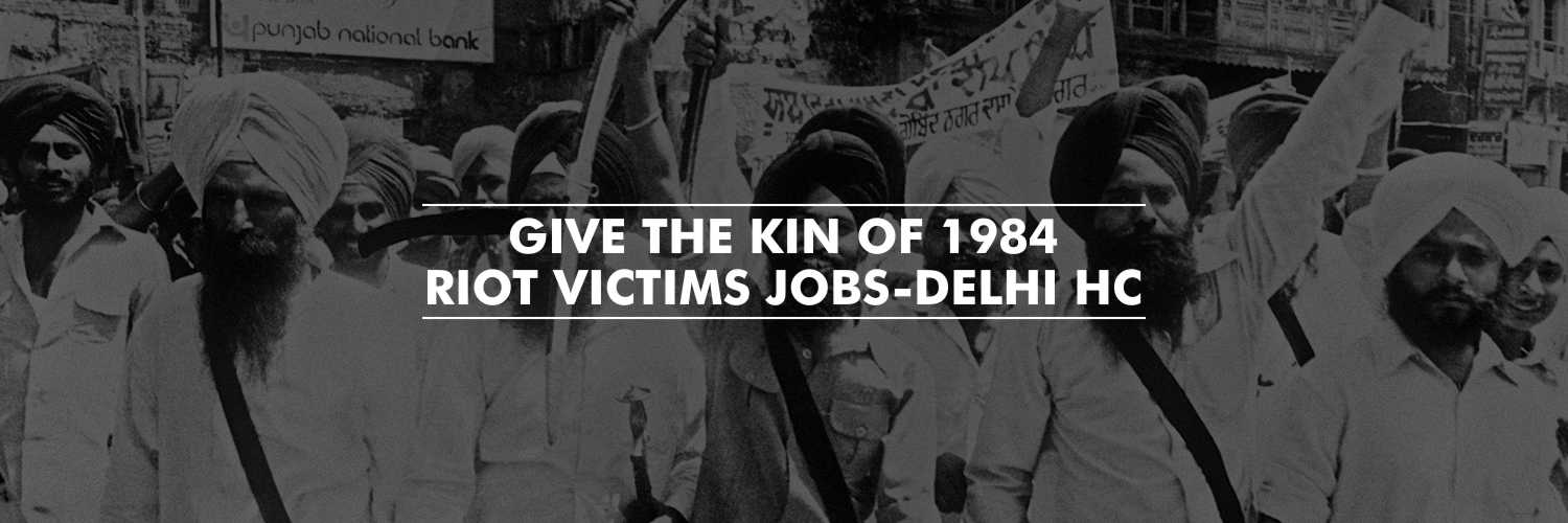 Kin of 1984 Riot Victims to Be Granted Jobs – Delhi HC