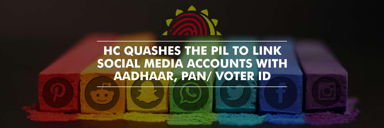 High Court Denies Social Media Linking with Aadhaar, Pan / Voter ID