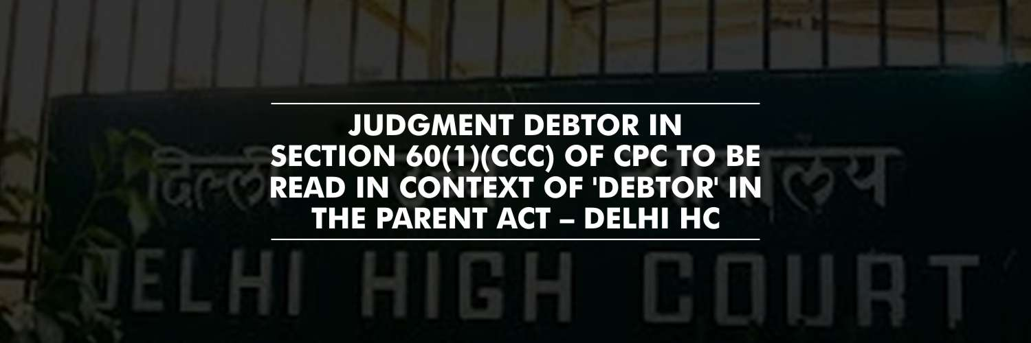 Interpretation for Clause (ccc) of Section 60(1) of the Civil Procedure Code – Delhi High Court
