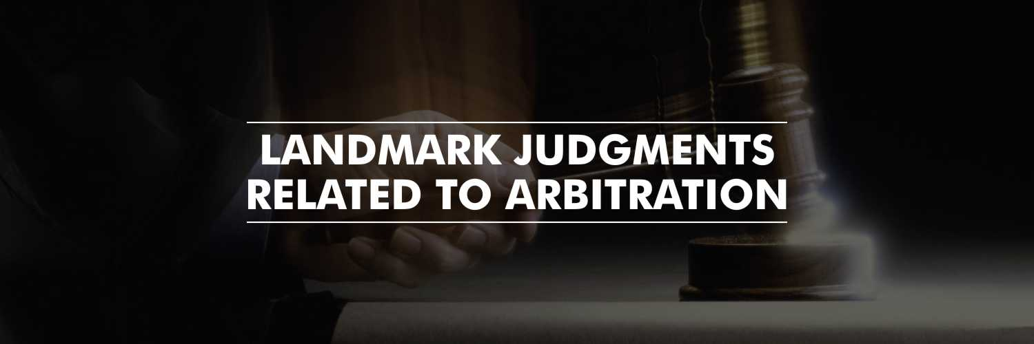 Landmark Judgments Related to Arbitration