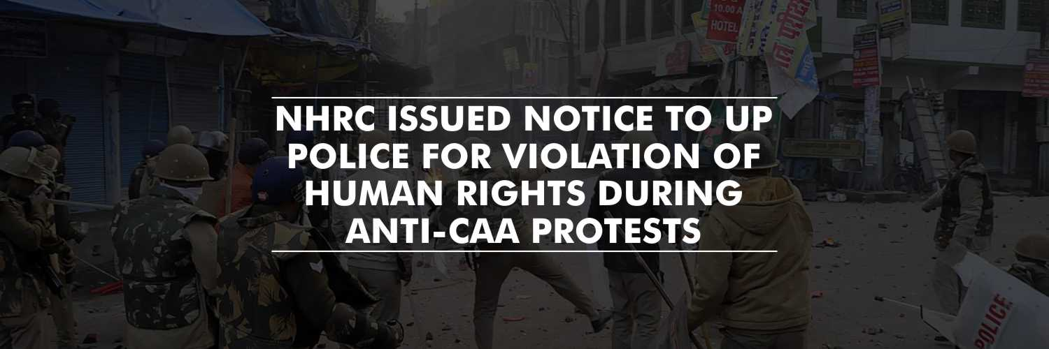 NHRC issued notice to UP DGP for violation of human rights during anti-CAA protests