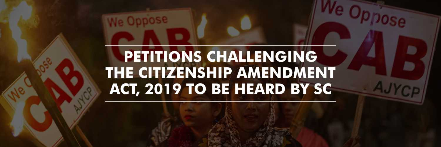 Supreme Court to Hear the Petitions Challenging the Citizenship Amendment Act on 18 Dec 2019