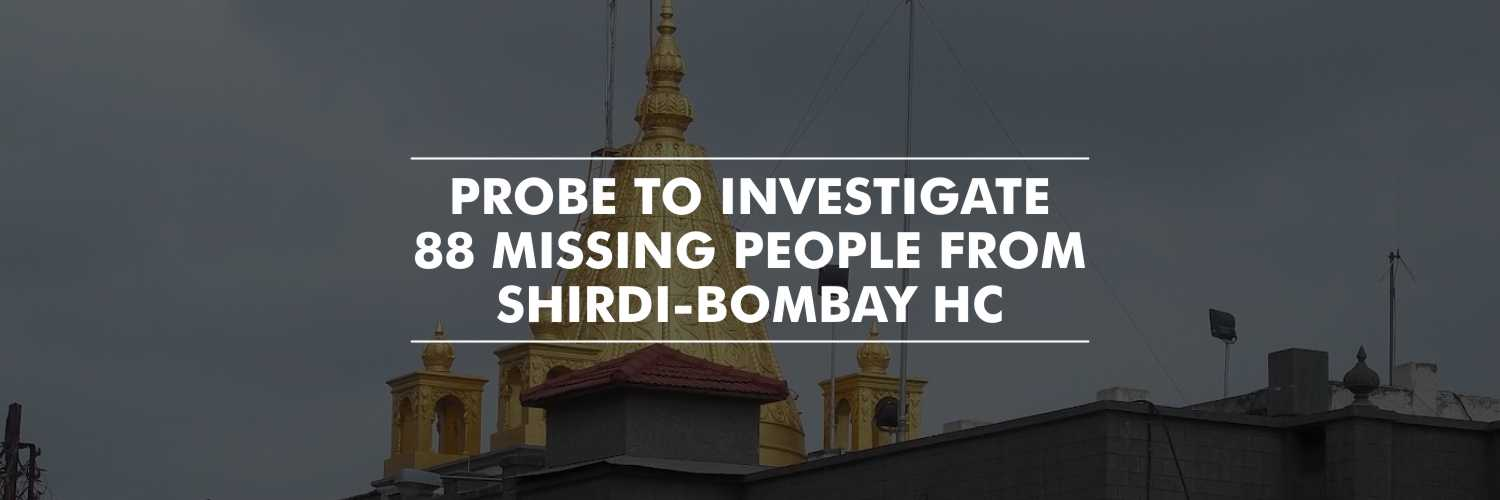 Orders to Investigate the Disappearance of 88 Devotees in Shirdi–Bombay HC