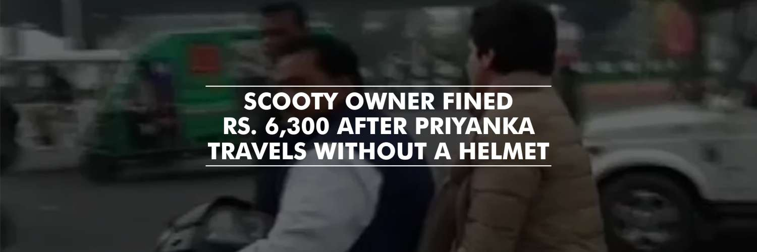 Scooty owner challaned Rs. 6,300 after Priyanka Gandhi travels without Helmet