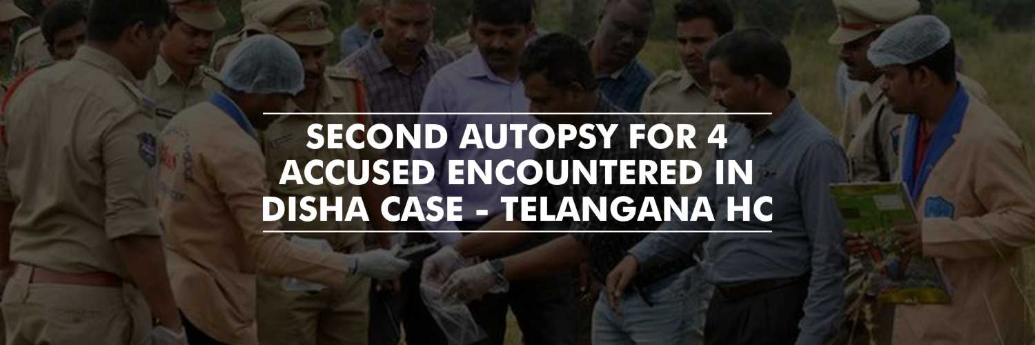 Second Autopsy for the 4 Accused in Disha Case – Telangana High Court