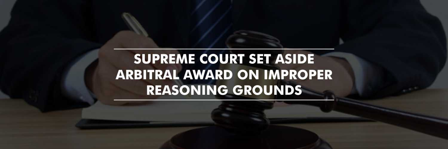 Supreme Court Set Aside an Arbitral Award on the Grounds of Insufficiency and Inadequacy of Reasoning
