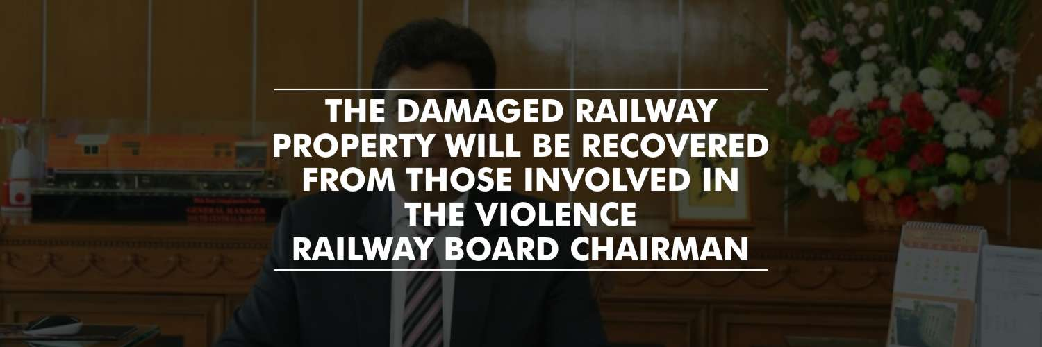 The damaged railway property will be recovered from those involved in the violence – Vinod Kumar Yadav