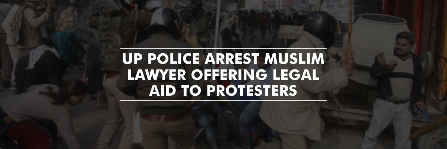 UP police detains Muslim Lawyer offering legal aid to protesters, claiming links with militant group