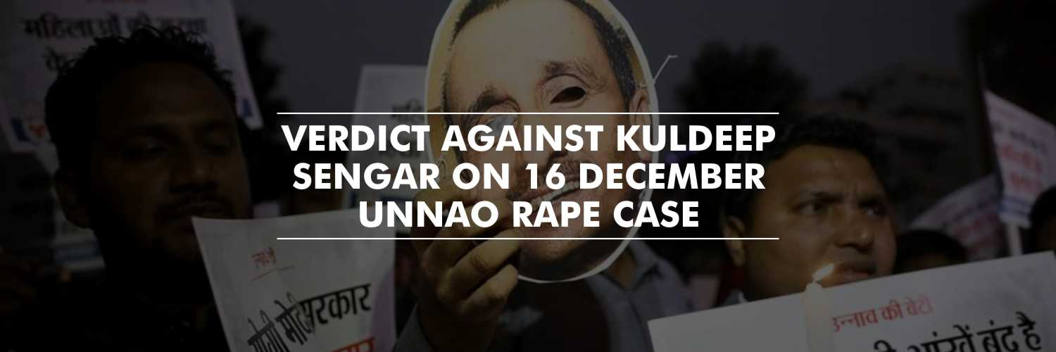 Unnao Rape Case Verdict To Be Announced On December 16