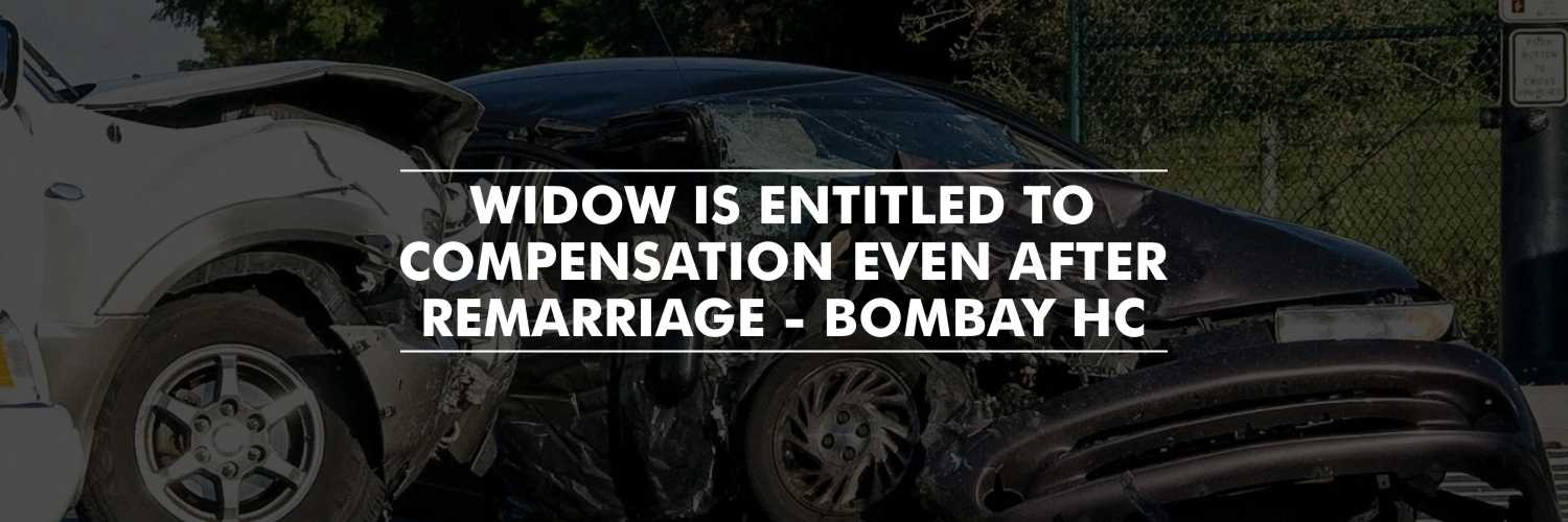 Remarriage won't affect widow's compensation – Bombay High Court